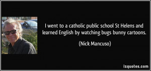 ... and learned English by watching bugs bunny cartoons. - Nick Mancuso