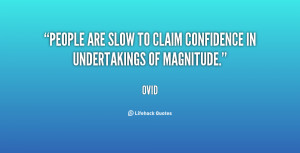 People are slow to claim confidence in undertakings of magnitude ...