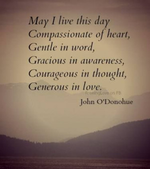 May I live this day, Compassionate of Heart, Gentle in Word, Gracious ...