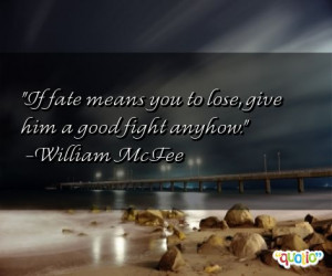 If fate means you to lose, give him a good fight anyhow. -William ...