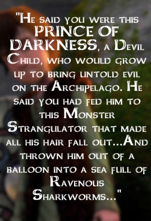 He said you were this PRINCE OF DARKNESS, a Devil Child, who would ...