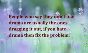 ... drama are usually the ones dragging it out, if you hate drama then fix