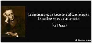 La diplomacia es un juego de ajedrez en el que a los pueblos se les da ...