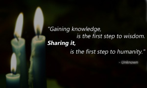Gaining knowledge, is the first step to wisdom. Sharing it, is the ...