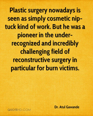 Plastic surgery nowadays is seen as simply cosmetic nip-tuck kind of ...