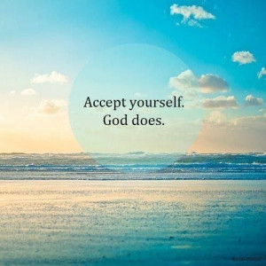 Accept yourself, God does