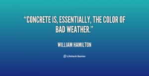 quote William Hamilton concrete is essentially the color of bad 17927