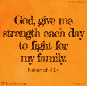 God, give me strength each day to fight for my family. Nehemiah 4:14 # ...