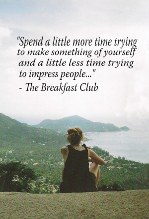 And Less Time Trying To Impress People: Quote About Spend Time ...