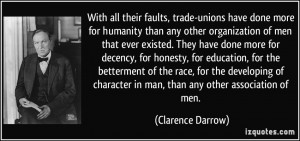 With all their faults, trade-unions have done more for humanity than ...