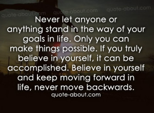 Never let anyone or anything stand in the way of your goals in lifea