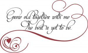 ... by Collection > Inspiring > Uplifting > Grow Old With Me | Wall Decals