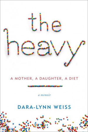 The Heavy: A Mother, A Daughter, A Diet--A Memoir
