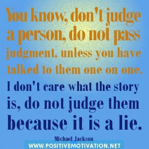 You know dont judge a person do not pass judgment unless you have ...