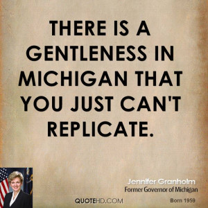 There is a gentleness in Michigan that you just can't replicate.