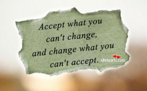 accept what you can t change and change what you can t accept unknown