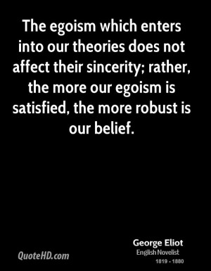 The egoism which enters into our theories does not affect their ...
