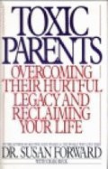 """Start by marking """"Toxic Parents: Overcoming Their Hurtful Legacy and ..."""