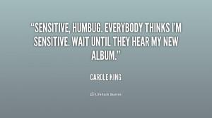 quote-Carole-King-sensitive-humbug-everybody-thinks-im-sensitive-wait ...