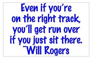 Will rogers, quotes, sayings, right track, brainy, quote