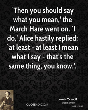 lewis-carroll-quote-then-you-should-say-what-you-mean-the-march-hare ...