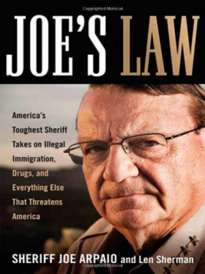 Joe's Law: America's Toughest Sheriff Takes on Illegal Immigration ...