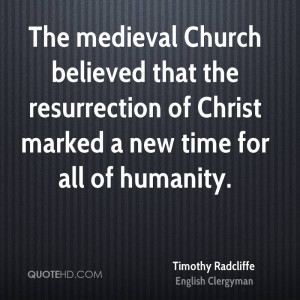 The medieval Church believed that the resurrection of Christ marked a ...