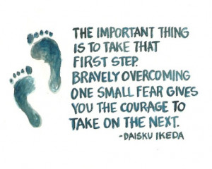 The important thing is to take that first step. Bravely overcoming one ...