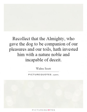 Recollect that the Almighty, who gave the dog to be companion of our ...