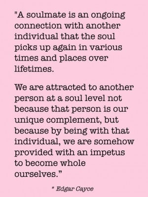 Quotes, Soulmate Quotes, Are You My Soulmate, A Soulmate, Edgar Cayce ...