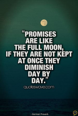 Promises are like the full moon: if they are not kept at once they ...