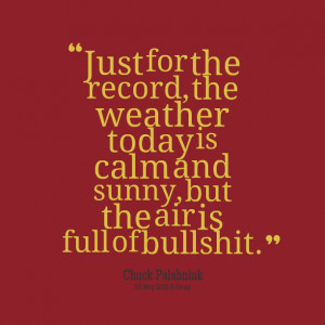 Quotes Picture: just for the record, the weather today is calm and ...