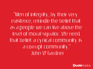 Men of integrity, by their very existence, rekindle the belief that as ...