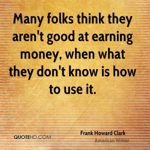 Many folks think they aren't good at earning money, when what they don ...