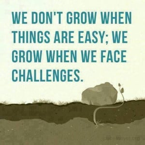 Growing with challenges in life