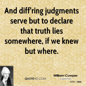 And diff'ring judgments serve but to declare that truth lies somewhere ...