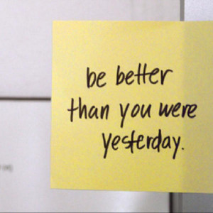 Poster>> Be better than you were yesterday. #quote #taolife
