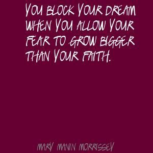 ... your dream when you allow your fear to Quote By Mary Manin Morrissey