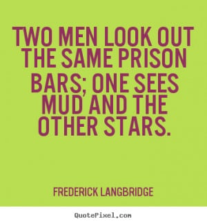 ... look out the same prison bars; one sees mud.. - Inspirational quotes