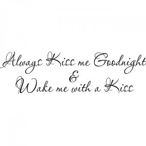 Always-Kiss-Me-Goodnight-Wake-Me-With-A-Kiss-Vinyl-Wall-Art-Quote ...