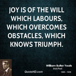 Joy is of the will which labours, which overcomes obstacles, which ...
