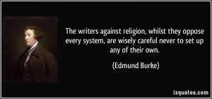 The writers against religion, whilst they oppose every system, are ...