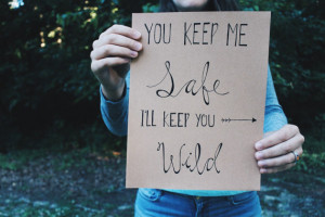 You keep me Safe, I'll keep you Wild - 8x10 quote