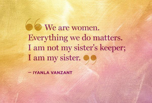 We are women. Everything we do matters...