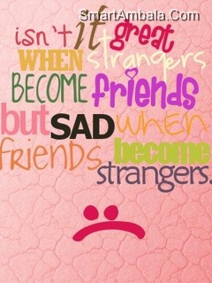 Sad When Friends Become Strangers ~ Friendship Quote