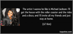 ... , and I'll invite all my friends and just stay at home. - Lil' Kim