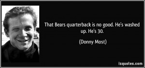 That Bears quarterback is no good. He's washed up. He's 30. - Donny ...