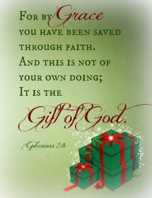 Because of God's Grace, we have life. His Grace is a gift to us and ...