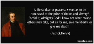 Is life so dear or peace so sweet as to be purchased at the price of ...