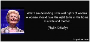What I am defending is the real rights of women. A woman should have ...
